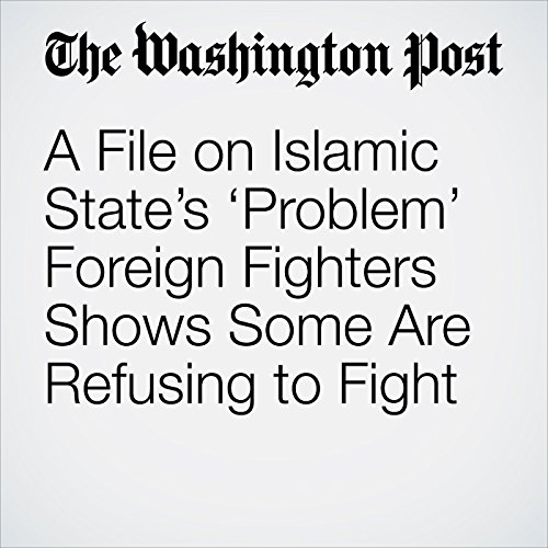 A File on Islamic State's 'Problem' Foreign Fighters Shows Some Are Refusing to Fight  copertina