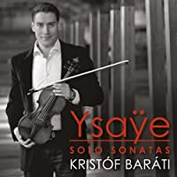 Ysaye: Solo Sonatas by Kristof Barati (2013-08-27)