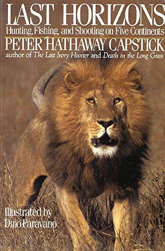 Last Horizons: Hunting, Fishing & Shooting On Five Continents (English Edition)