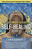 The Ultimate Guide to Self-Healing: 25 Home Practices and Tools for Peak Holistic Health and Wellness Volume 4