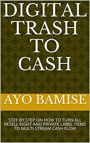 DIGITAL TRASH TO CASH: STEP BY STEP ON HOW TO TURN ALL...
