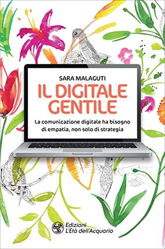 Il digitale gentile: La comunicazione digitale ha bisogno di empatia, non solo di strategia