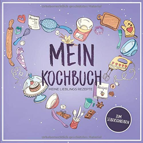 Mein Kochbuch meine Lieblingsrezepte: Zum selberschreiben (Meine eigenes Rezeütbuch, Band 1)