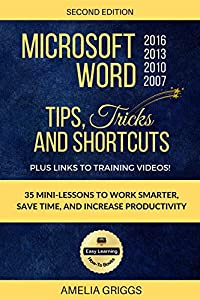 Microsoft Word 2007 2010 2013 2016 Tips Tricks and Shortcuts (Color Version): Work Smarter, Save Time, and Increase Productivity
