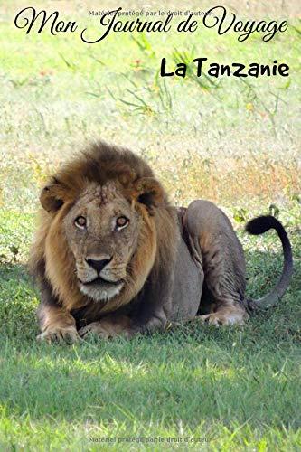 Mon Journal de Voyage La Tanzanie: Carnet de voyage   Préparation de votre voyage   Lieux indispensables à visiter   Checklists    Souvenirs   6 x 9 pouces   Bullet time    La Tanzanie  
