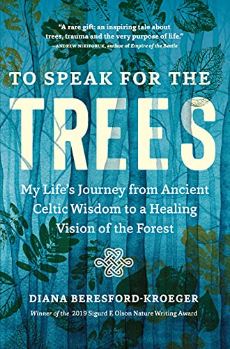 Compare Textbook Prices for To Speak for the Trees: My Life's Journey from Ancient Celtic Wisdom to a Healing Vision of the Forest  ISBN 9781643261324 by Beresford-Kroeger, Diana