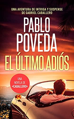 El Último Adiós: Una aventura de intriga y suspense de Gabriel Caballero (Series detective privado crimen y misterio nº 11)