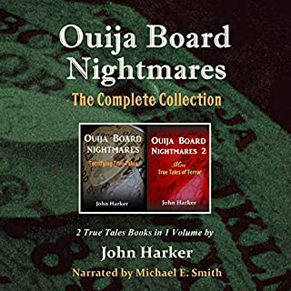 Ouija Board Nightmares     The Complete Collection              By:                                                                                                                                 John Harker                               Narrated by:                                                                                                                                 Michael E. Smith                      Length: 6 hrs and 55 mins     1 rating     Overall 5.0