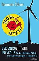 100% jetzt: der energethische Imperativ: Wie der vollstaendige Wechsel zu erneuerbaren Energien zu realisieren ist