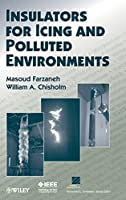 Insulators for Icing and Polluted Environments by Masoud Farzaneh William A. Chisholm(2009-10-26)