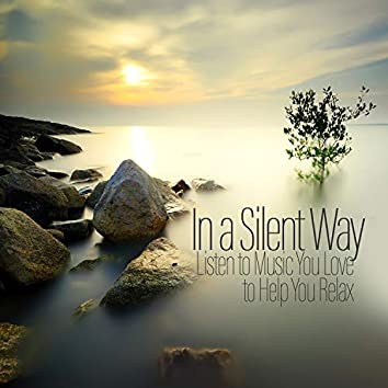 In a Silent Way - Listen to Music You Love to Help You Relax and Stay Calm, Meditation and Deep Sleep