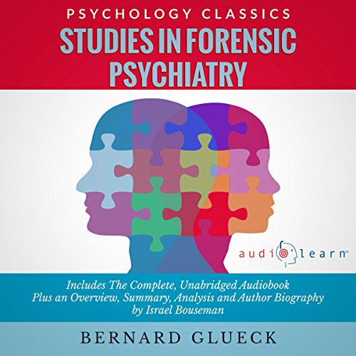 Studies in Forensic Psychiatry     The Complete Work Plus an Overview, Summary, Analysis and Author Biography              By:                                                                                                                                 Bernard Glueck,                                                                                        Israel Bouseman                               Narrated by:                                                                                                                                 Carrie Steele                      Length: 9 hrs and 33 mins     3 ratings     Overall 2.7