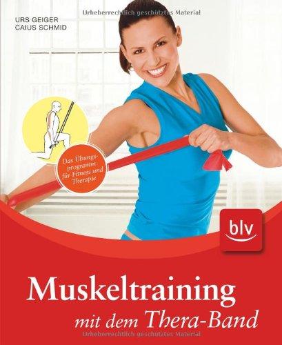 Muskeltraining mit dem Thera-Band: Das Übungsprogramm für Fitness und Therapie
