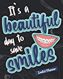 It's a beautiful day to save smiles: Dentist Planner Manage Your Time And Everyone Else's To A Tee