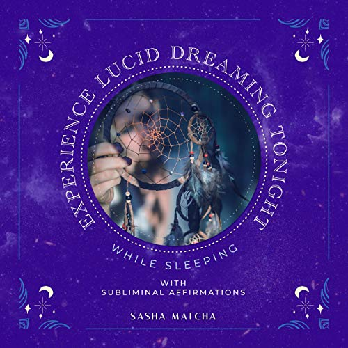Experience Lucid Dreaming Tonight While Sleeping with Subliminal Affirmations Audiobook By Sasha Matcha cover art