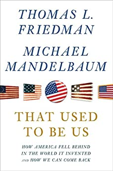 That Used to Be Us: How America Fell Behind in the World It Invented and How We Can Come Back by [Thomas L. Friedman, Michael Mandelbaum]