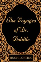 The Voyages of Dr. Dolittle: By Hugh Lofting - Illustrated