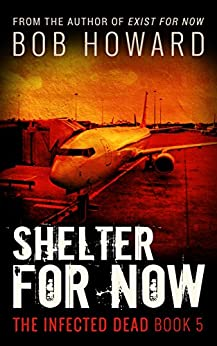Shelter for Now (The Infected Dead Book 5) by [Bob Howard]