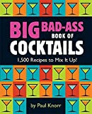 Big Bad-Ass Book of Cocktails: 1,500 Recipes to Mix It Up! [Paperback]