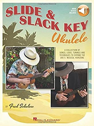 Slide & Slack Key Ukulele: A Collection of Songs, Licks, Tunings and Techniques to Expand the Ukes Musical Horizons by Fred Sokolow(2016-06-01)