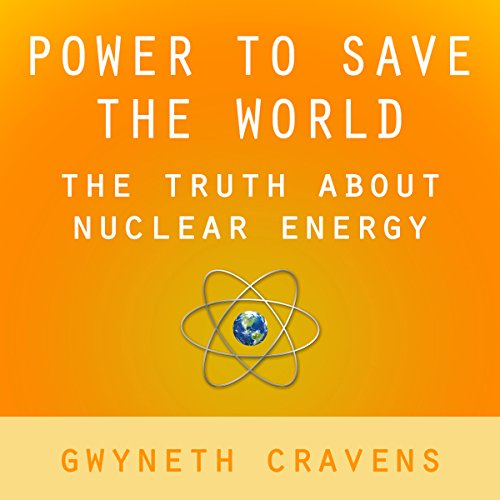 Power to Save the World: The Truth About Nuclear Energy audiobook cover art