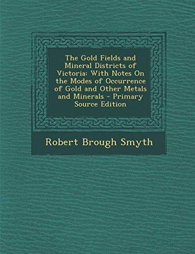 The Gold Fields and Mineral Districts of Victoria: With Notes on the...