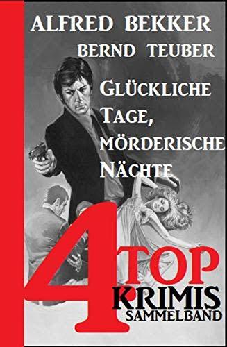 Glückliche Tage, mörderische Nächte: Sammelband 4 Top Krimis