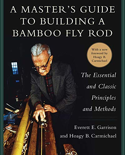 A Master's Guide to Building a Bamboo Fly Rod: The Essential and Classic Principles and Methods (English Edition)