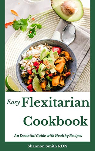 Easy Flexitarian Cookbook: An Essential Guide with Healthy Recipes (English Edition)