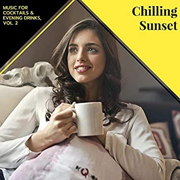 Chilling Sunset - Music For Cocktails & Evening Drinks, Vol. 2