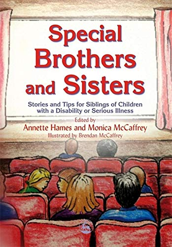 Special Brothers and Sisters: Stories and Tips for Siblings of Children with a Disability or Serious