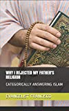 WHY I REJECTED MY FATHER'S RELIGION: CATEGORICALLY ANSWERING ISLAM