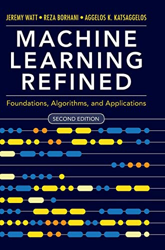 Compare Textbook Prices for Machine Learning Refined Foundations, Algorithms, and Applications 2 Edition ISBN 9781108480727 by Watt, Jeremy