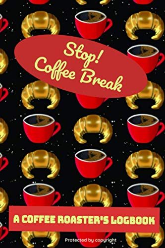 Stop ! Coffee break : a coffee roaster's logbook: For coffee lovers | Logbook | 122 pages, 60 forms to fill out | Coffee tasting | Gift to offer | ... and track all Details about Tasting & Roasts