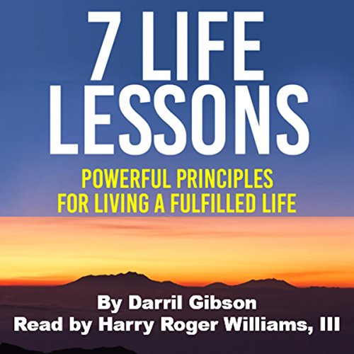 7 Life Lessons: Powerful Principles for Living a Fulfilled Life audiobook cover art