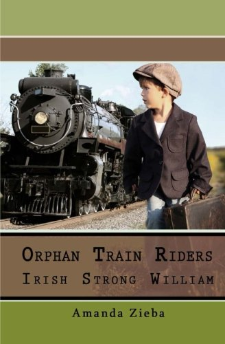 Orphan Train Riders Irish Strong William (The Orphan Train Riders)