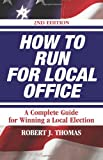 How to Run for Local Office, Revised-second edition, 2008. An extensive step-by-step guide to help you win your election, along with valuable advice for you after you take office.