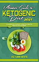 Ultimate Guide To Ketogenic Diet 2021: A Complete Keto Cookbook To Enjoy Your Meals for Beginners and Lose Weight