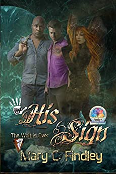 [Mary C. Findley]のHis Sign: The Wait Is Over: A Serial Paranormal Urban Fantasy (English Edition)