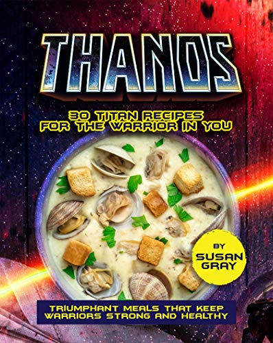 Thanos: 30 Titan Recipes for The Warrior in You: Triumphant Meals That Keep Warriors Strong and Healthy (English Edition)