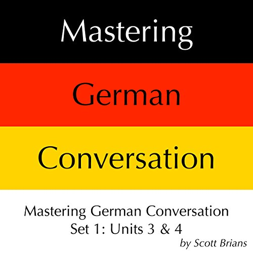 Mastering German Conversation Set 1: Units 3 & 4 audiobook cover art