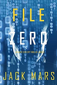 File Zero (An Agent Zero Spy Thriller—Book #5) by [Jack Mars]