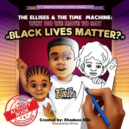 """Compare Textbook Prices for The Ellises & The Time Machine: Why Do We Have to Say """"Black Lives Matter?"""" Activity book  ISBN 9781737152897 by Ellis, Khadeen,Pax, HH-"""