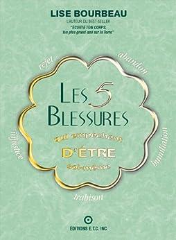 Les 5 blessures qui empêchent d'être soi -même (French Edition) by [Lise Bourbeau]