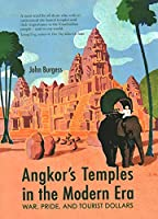 Angkor's Temples in the Modern Era: War, Pride and Tourist Dollars