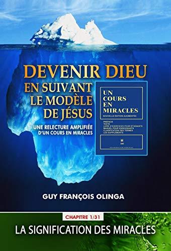 Devenir Dieu en suivant le modèle de Jésus - Chapitre 1 / 31: Une relecture amplifiée d'Un Cours En Miracles (French Edition)