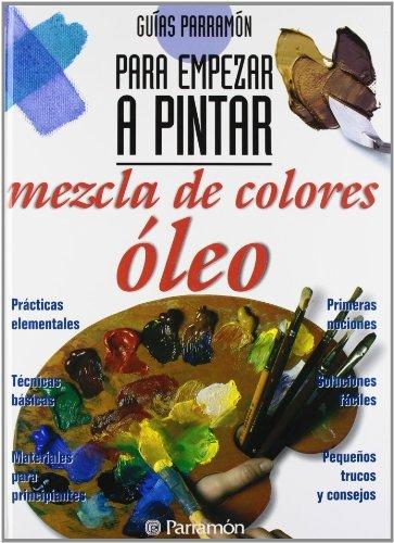 Mezcla de Colores Oleo - Para Empezar a Pintar by Parramon(1998-01-15)