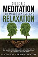 Guided Meditation for Mindfulness and Relaxation: How and to Change and Calm Your Mind. Stress Free with Self Healing. Understanding and Practicing Buddhism. Yoga and Zen Made Plain for Beginners