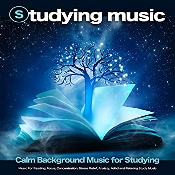 Studying Music: Calm Background Music for Studying, Music For Reading, Focus, Concentration, Stress Relief, Anxiety, Adhd and Relaxing Study Music