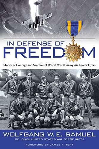 In Defense of Freedom: Stories of Courage and Sacrifice of World War II Army Air Forces Flyers (English Edition)
